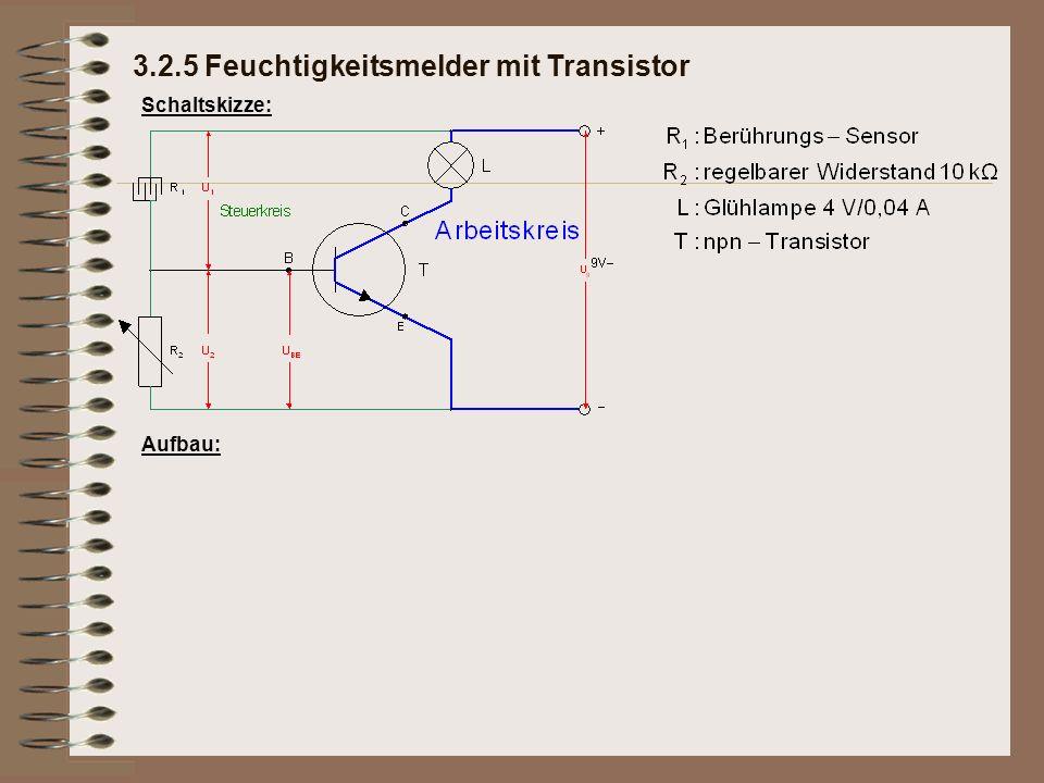 Schaltskizze: Aufbau: 3.2.5 Feuchtigkeitsmelder mit Transistor