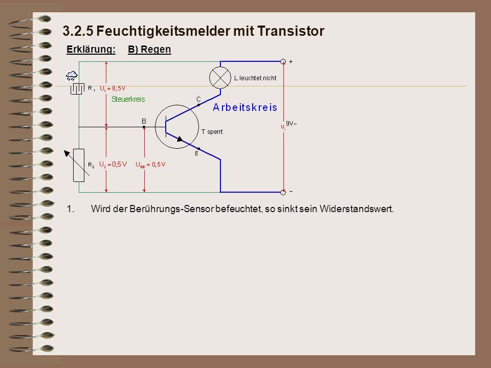 Erklärung: 1.Wird der Berührungs-Sensor befeuchtet, so sinkt sein Widerstandswert.