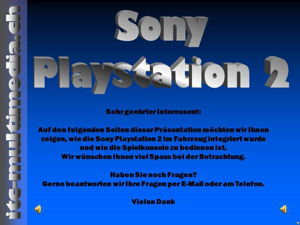 Sehr geehrter Interessent: Auf den folgenden Seiten dieser Präsentation möchten wir Ihnen zeigen, wie die Sony Playstation 2 im Fahrzeug integriert wu
