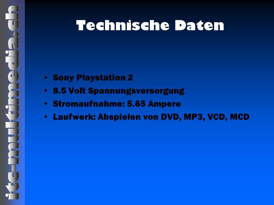 Technische Daten Sony Playstation 2 8.5 Volt Spannungsversorgung Stromaufnahme: 5.65 Ampere Laufwerk: Abspielen von DVD, MP3, VCD, MCD