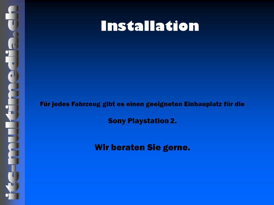Für jedes Fahrzeug gibt es einen geeigneten Einbauplatz für die Sony Playstation 2. Wir beraten Sie gerne. Installation