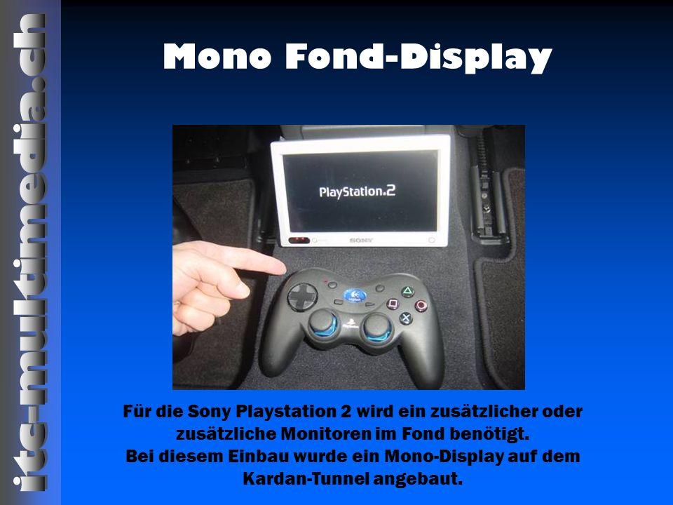 Mono Fond-Display Für die Sony Playstation 2 wird ein zusätzlicher oder zusätzliche Monitoren im Fond benötigt. Bei diesem Einbau wurde ein Mono-Displ
