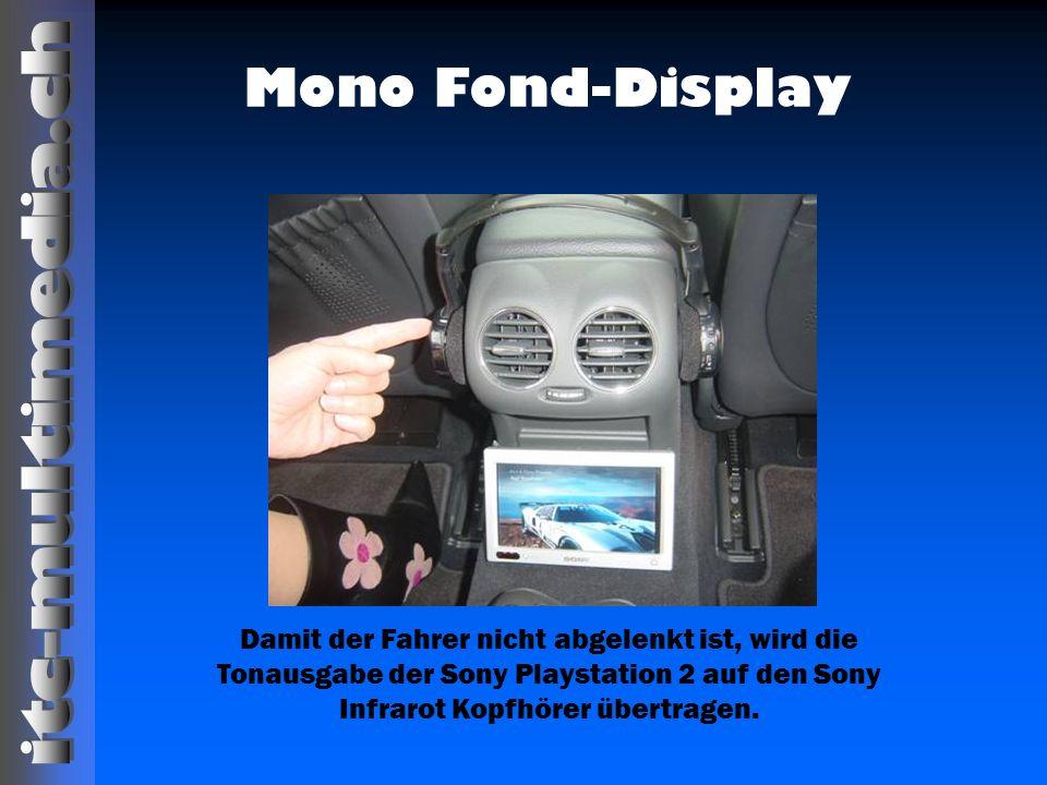 Mono Fond-Display Damit der Fahrer nicht abgelenkt ist, wird die Tonausgabe der Sony Playstation 2 auf den Sony Infrarot Kopfhörer übertragen.