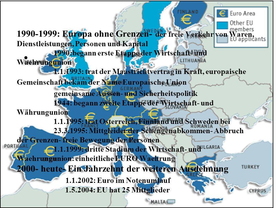 1990-1999: Europa ohne Grenzen- der freie Verkehr von Waren, Dienstleistungen, Personen und Kapital 1990:begann erste Etappe der Wirtschaft- und Waehr