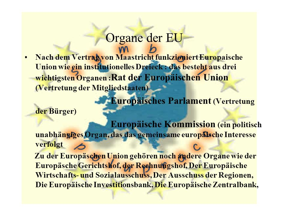 Organe der EU Nach dem Vertrag von Maastricht funkzioniert Europaische Union wie ein institutionelles Dreieck : das besteht aus drei wichtigsten Organ