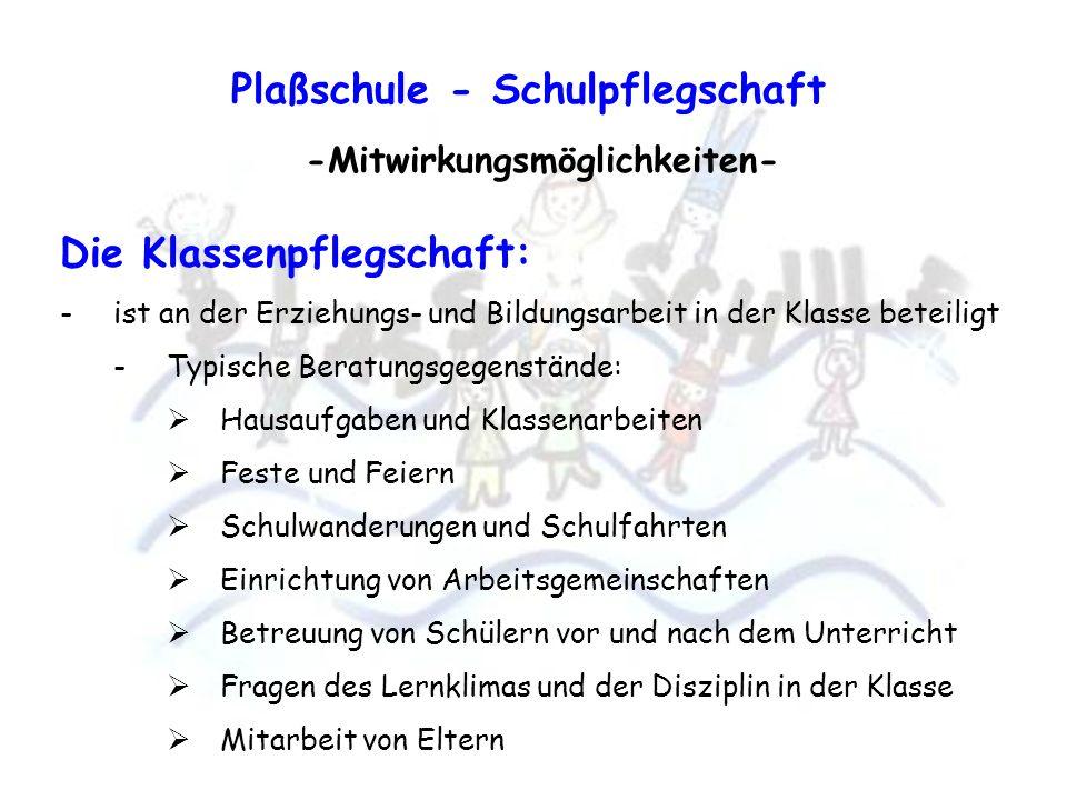 Die Klassenpflegschaft: -ist an der Erziehungs- und Bildungsarbeit in der Klasse beteiligt -Typische Beratungsgegenstände: Hausaufgaben und Klassenarb