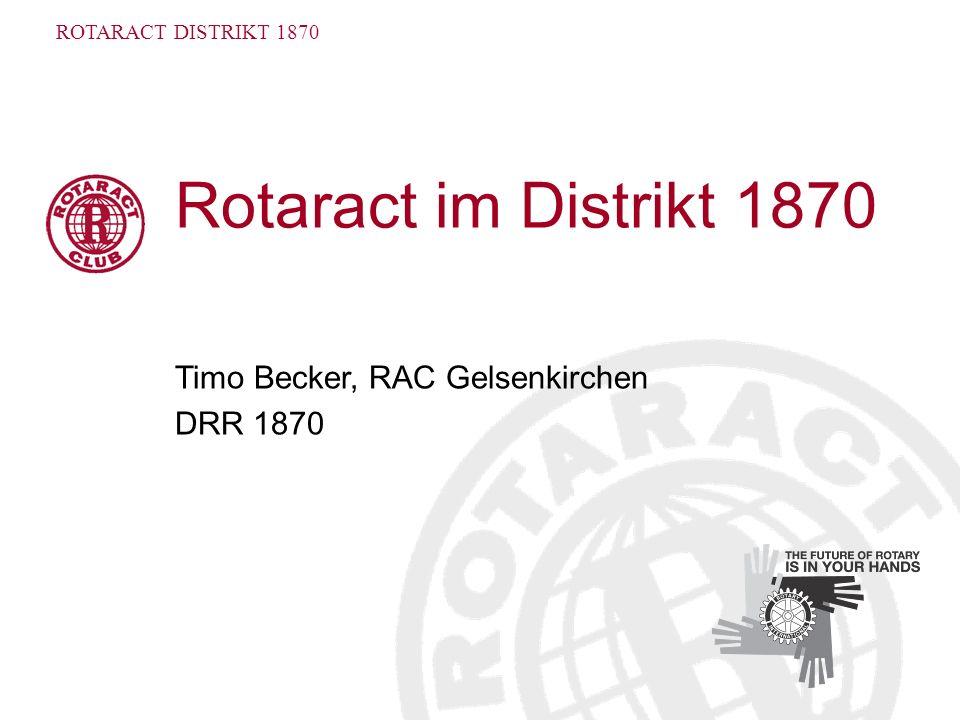 ROTARACT DISTRIKT 1870 Rotaract im Distrikt 1870 Timo Becker, RAC Gelsenkirchen DRR 1870