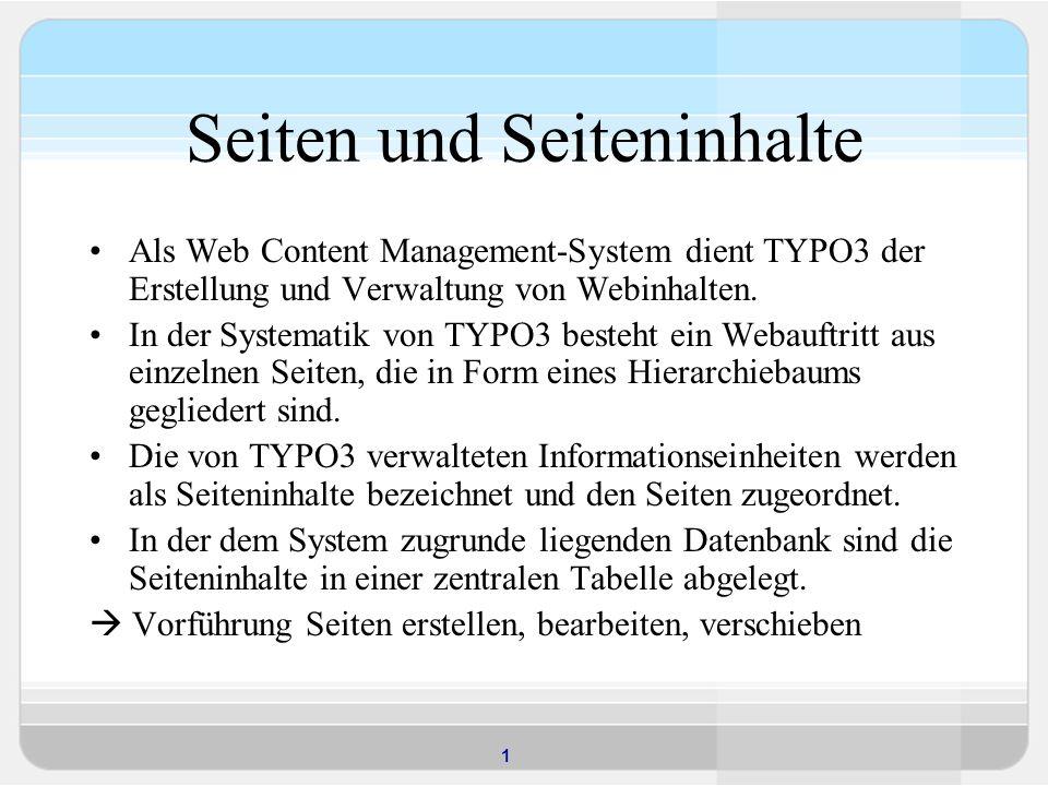 1 Seiten und Seiteninhalte Als Web Content Management-System dient TYPO3 der Erstellung und Verwaltung von Webinhalten.