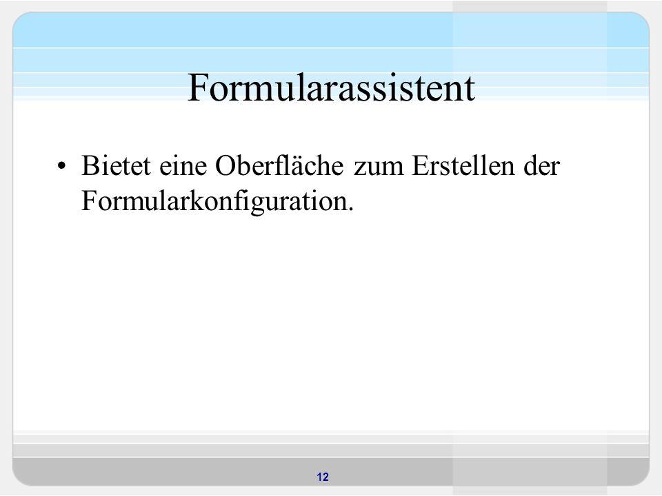 12 Formularassistent Bietet eine Oberfläche zum Erstellen der Formularkonfiguration.