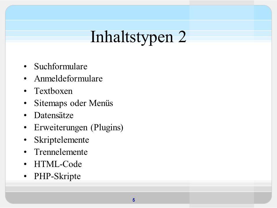 5 Inhaltstypen 2 Suchformulare Anmeldeformulare Textboxen Sitemaps oder Menüs Datensätze Erweiterungen (Plugins) Skriptelemente Trennelemente HTML-Code PHP-Skripte