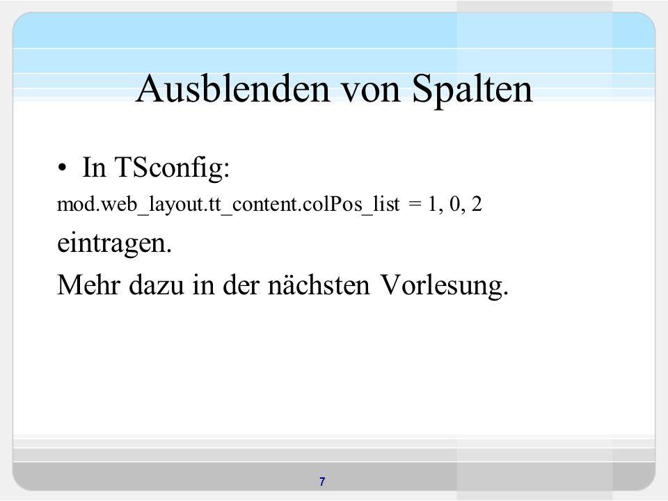7 Ausblenden von Spalten In TSconfig: mod.web_layout.tt_content.colPos_list = 1, 0, 2 eintragen.