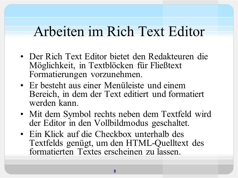 8 Arbeiten im Rich Text Editor Der Rich Text Editor bietet den Redakteuren die Möglichkeit, in Textblöcken für Fließtext Formatierungen vorzunehmen.