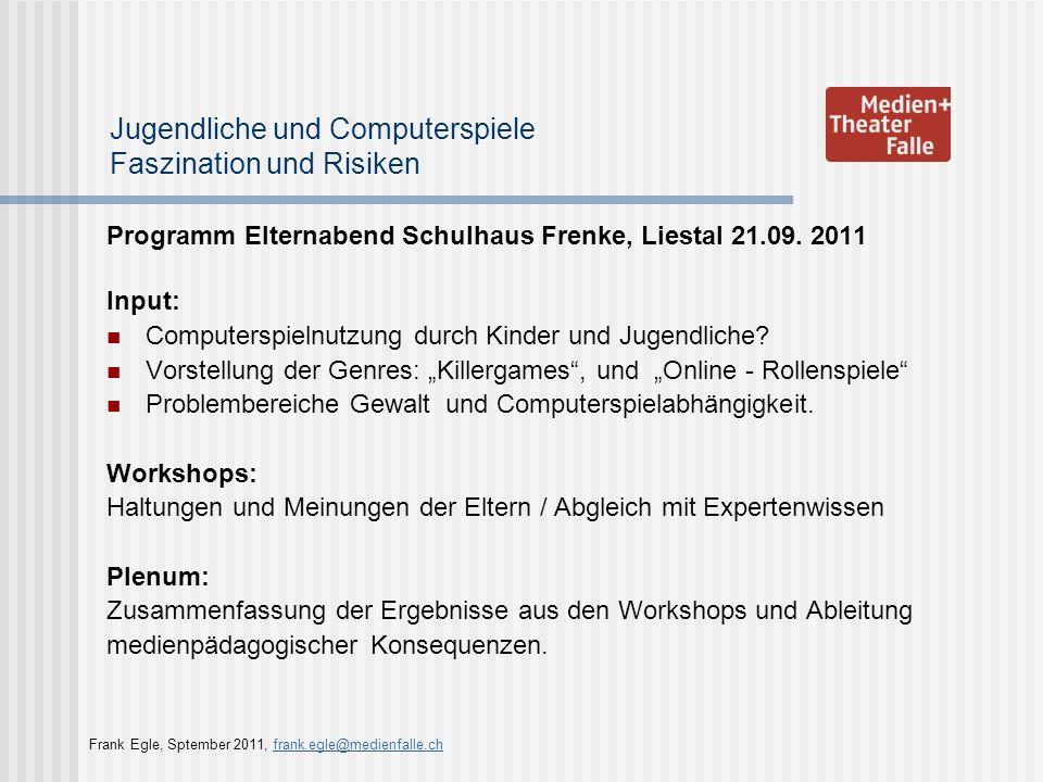 Jugendliche und Computerspiele Faszination und Risiken Programm Elternabend Schulhaus Frenke, Liestal 21.09.