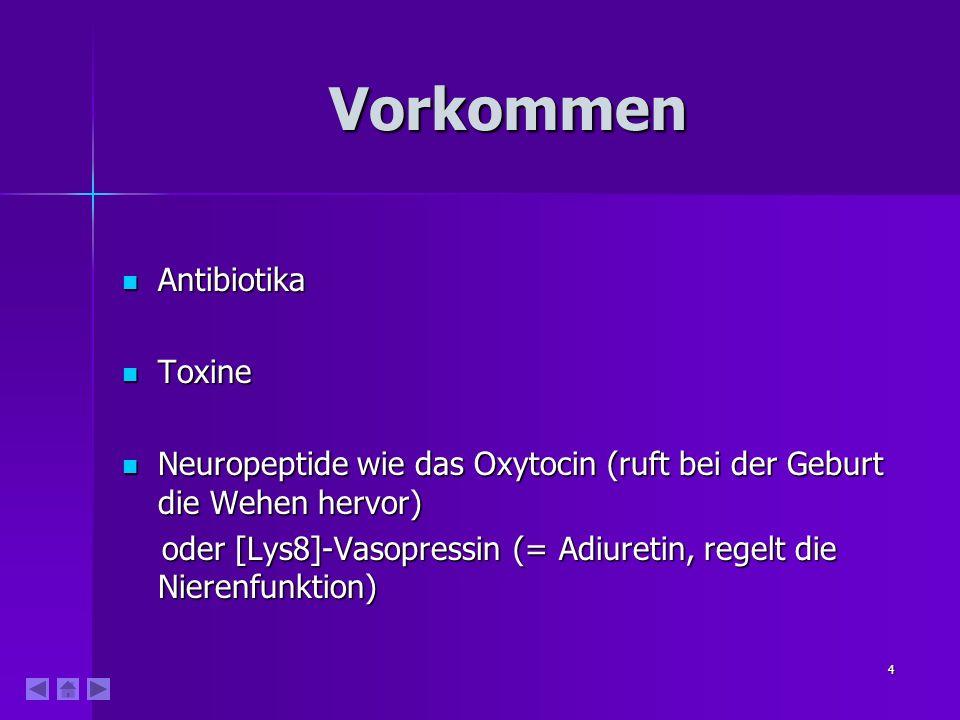 4 Vorkommen Antibiotika Antibiotika Toxine Toxine Neuropeptide wie das Oxytocin (ruft bei der Geburt die Wehen hervor) Neuropeptide wie das Oxytocin (