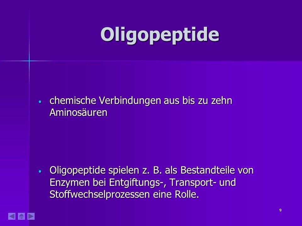 9 Oligopeptide chemische Verbindungen aus bis zu zehn Aminosäuren chemische Verbindungen aus bis zu zehn Aminosäuren Oligopeptide spielen z. B. als Be