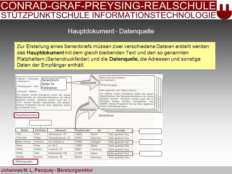 Hauptdokument - Datenquelle Johannes M. L. Pasquay - Beratungsrektor Seriendruck- felder für Feldnamen referenziert Zur Erstellung eines Serienbriefs