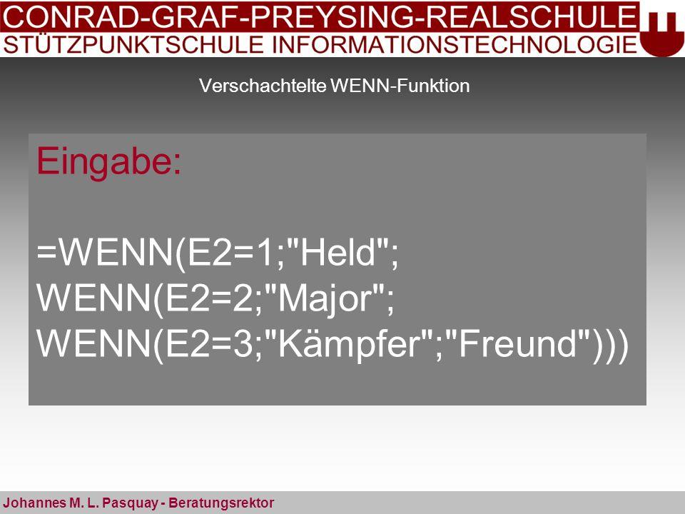 Verschachtelte WENN-Funktion Johannes M. L. Pasquay - Beratungsrektor Eingabe: =WENN(E2=1;