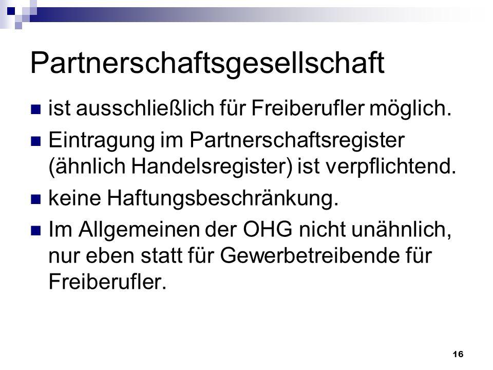 16 Partnerschaftsgesellschaft ist ausschließlich für Freiberufler möglich. Eintragung im Partnerschaftsregister (ähnlich Handelsregister) ist verpflic