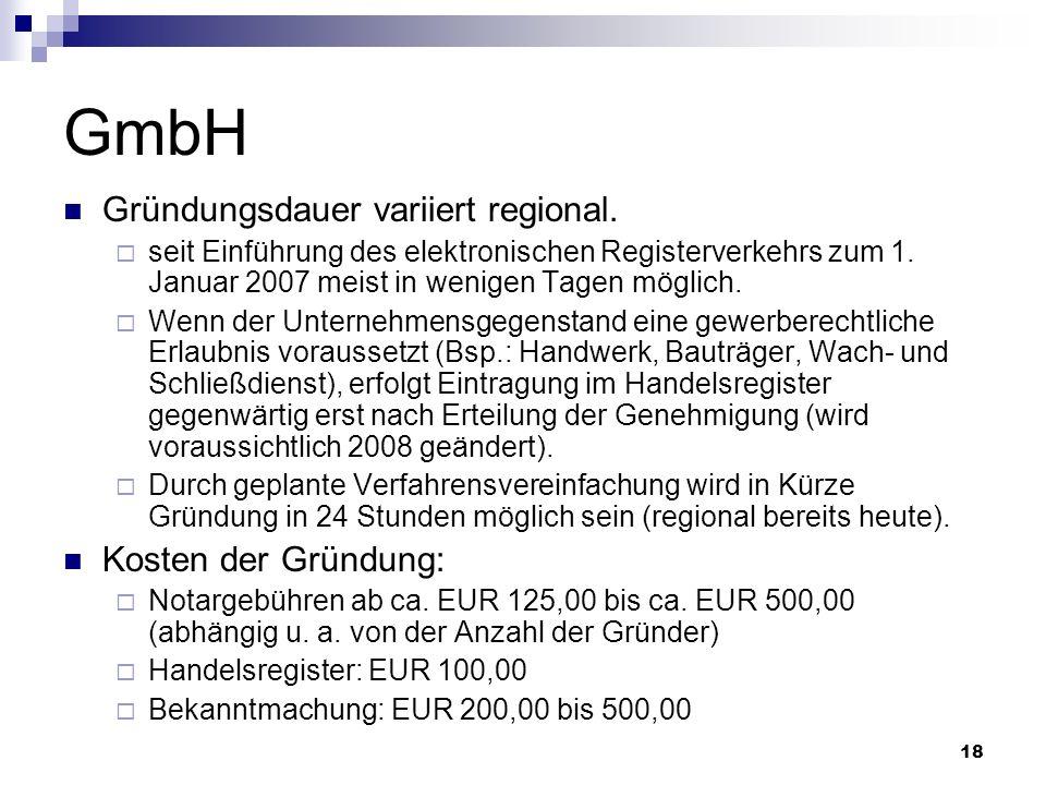 18 GmbH Gründungsdauer variiert regional. seit Einführung des elektronischen Registerverkehrs zum 1. Januar 2007 meist in wenigen Tagen möglich. Wenn