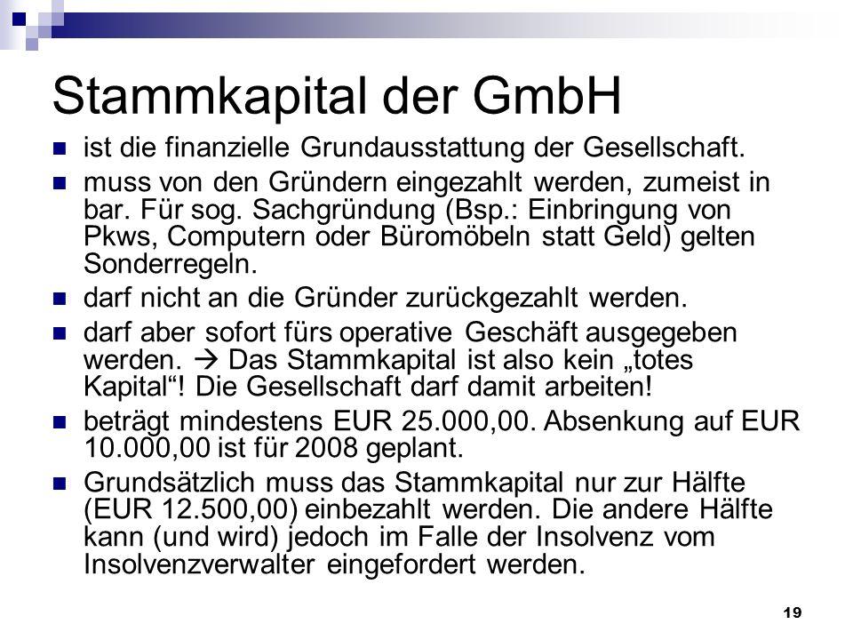 19 Stammkapital der GmbH ist die finanzielle Grundausstattung der Gesellschaft. muss von den Gründern eingezahlt werden, zumeist in bar. Für sog. Sach