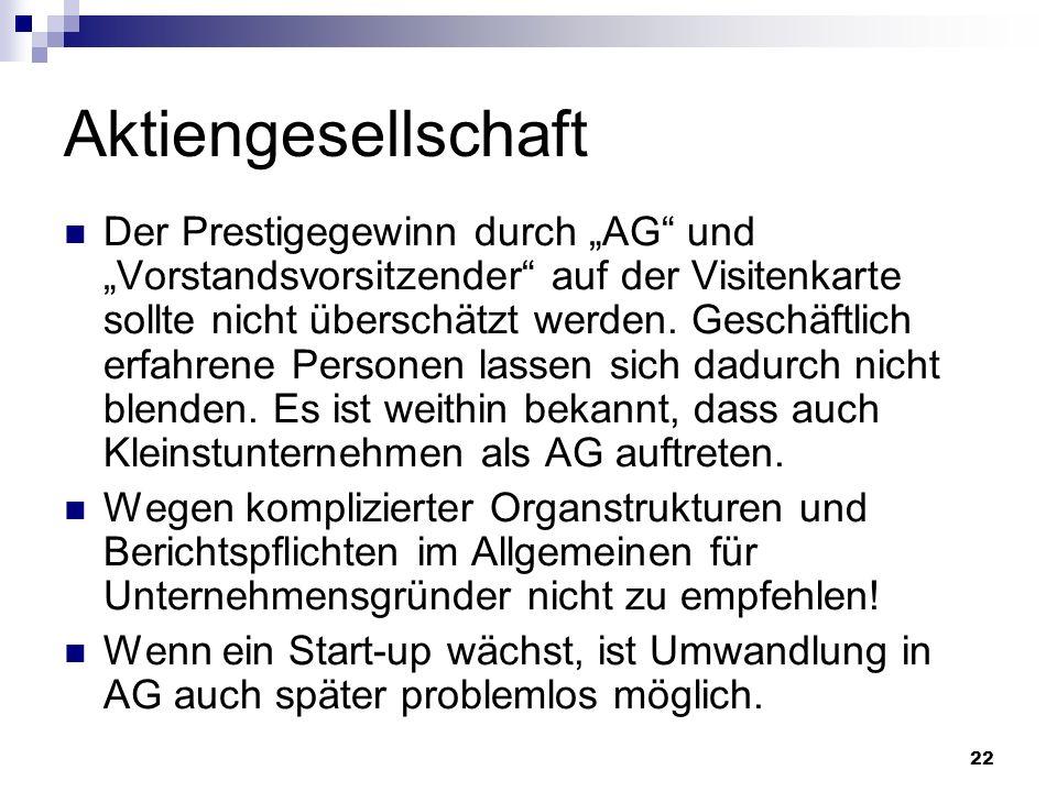 22 Aktiengesellschaft Der Prestigegewinn durch AG und Vorstandsvorsitzender auf der Visitenkarte sollte nicht überschätzt werden. Geschäftlich erfahre