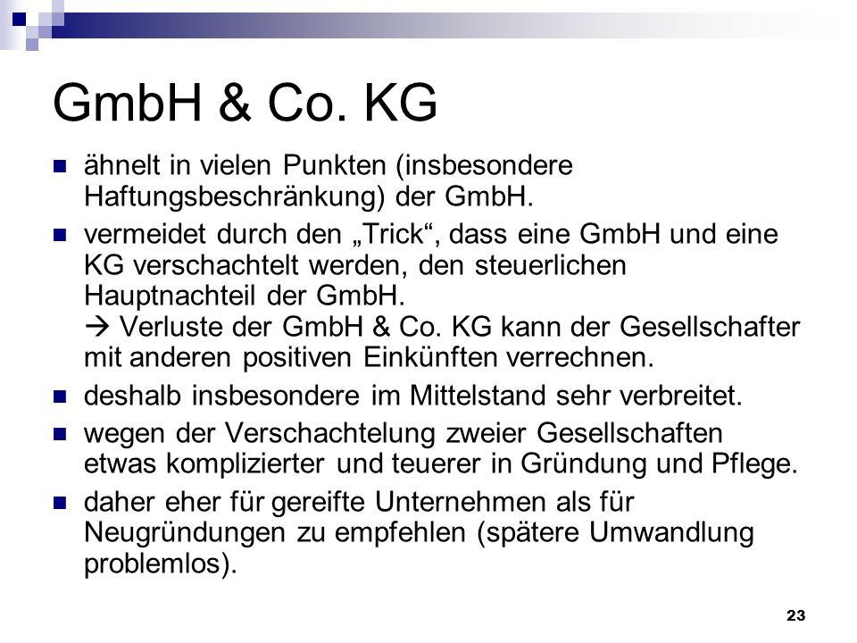 23 GmbH & Co. KG ähnelt in vielen Punkten (insbesondere Haftungsbeschränkung) der GmbH. vermeidet durch den Trick, dass eine GmbH und eine KG verschac
