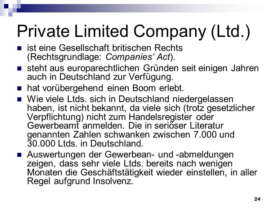 24 Private Limited Company (Ltd.) ist eine Gesellschaft britischen Rechts (Rechtsgrundlage: Companies Act). steht aus europarechtlichen Gründen seit e