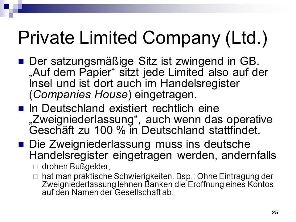 25 Private Limited Company (Ltd.) Der satzungsmäßige Sitz ist zwingend in GB. Auf dem Papier sitzt jede Limited also auf der Insel und ist dort auch i