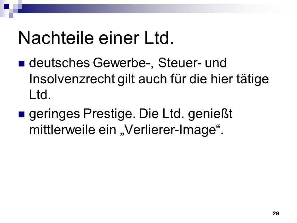 29 Nachteile einer Ltd. deutsches Gewerbe-, Steuer- und Insolvenzrecht gilt auch für die hier tätige Ltd. geringes Prestige. Die Ltd. genießt mittlerw