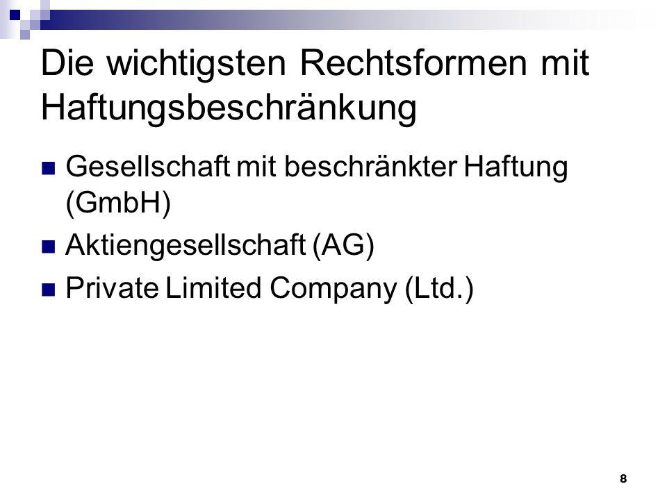 8 Die wichtigsten Rechtsformen mit Haftungsbeschränkung Gesellschaft mit beschränkter Haftung (GmbH) Aktiengesellschaft (AG) Private Limited Company (