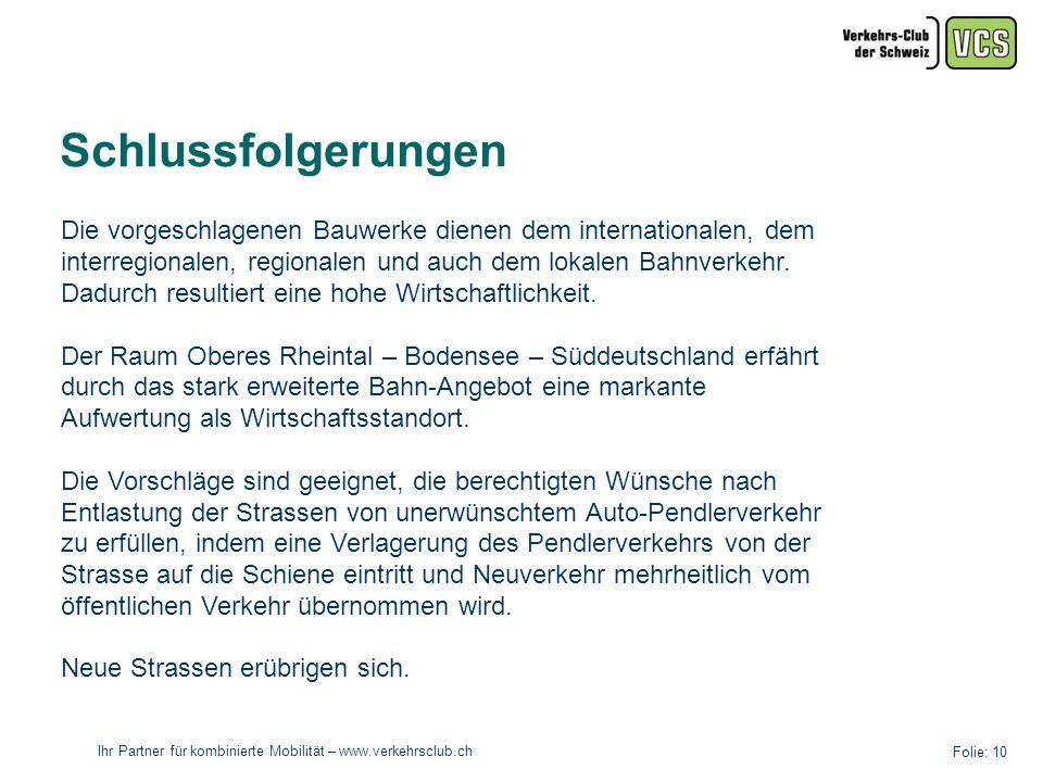 Ihr Partner für kombinierte Mobilität – www.verkehrsclub.ch Folie: 10 Schlussfolgerungen Die vorgeschlagenen Bauwerke dienen dem internationalen, dem interregionalen, regionalen und auch dem lokalen Bahnverkehr.