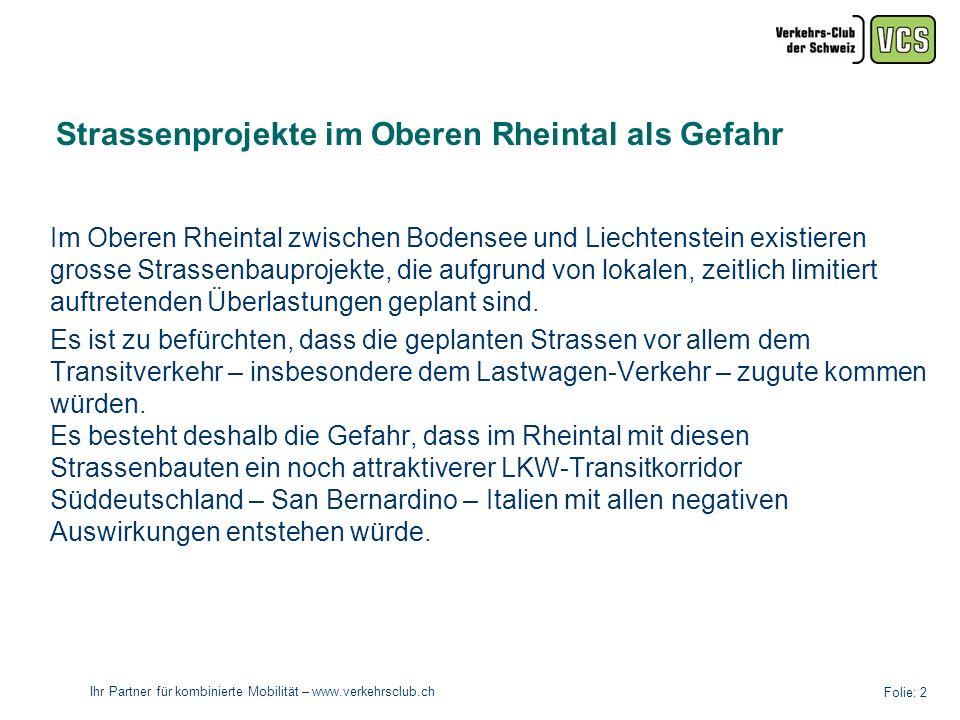 Ihr Partner für kombinierte Mobilität – www.verkehrsclub.ch Folie: 2 Im Oberen Rheintal zwischen Bodensee und Liechtenstein existieren grosse Strassenbauprojekte, die aufgrund von lokalen, zeitlich limitiert auftretenden Überlastungen geplant sind.