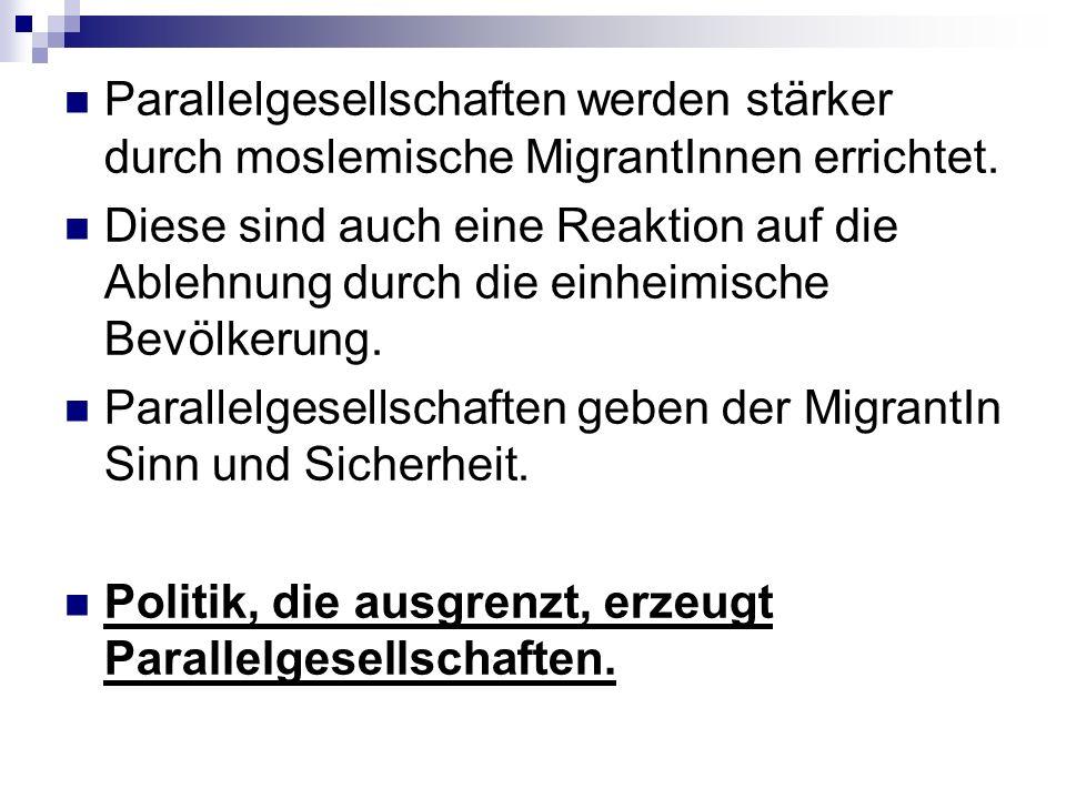 Parallelgesellschaften werden stärker durch moslemische MigrantInnen errichtet.