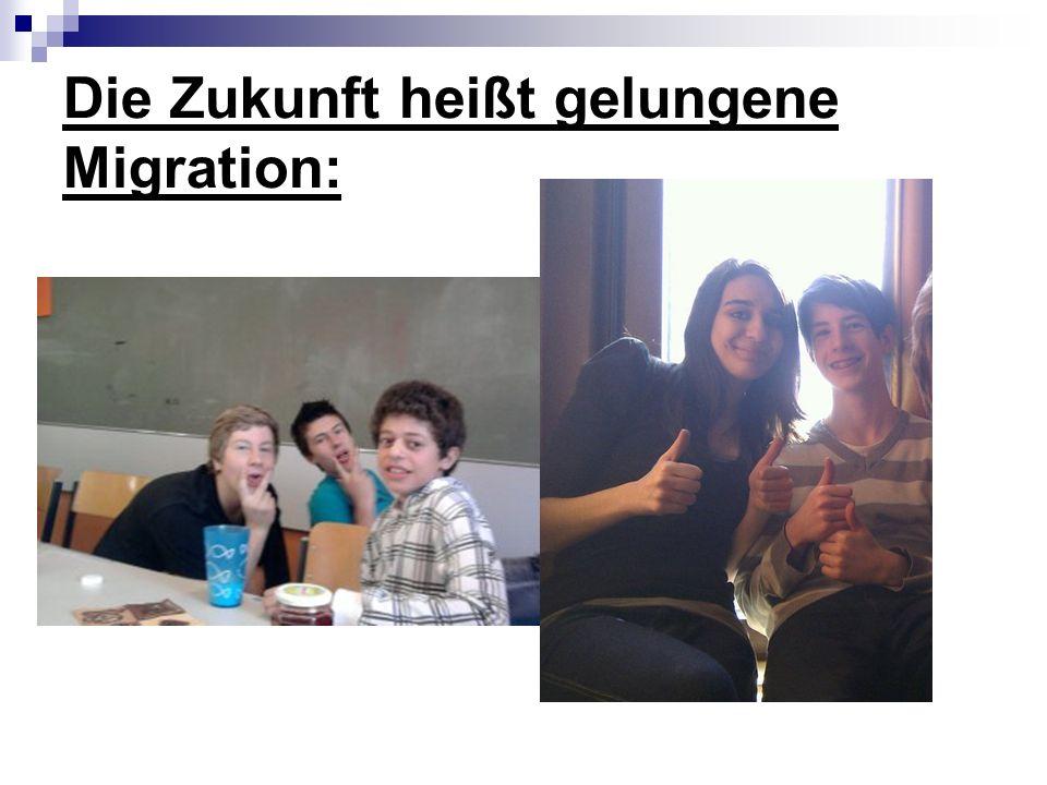 Die Zukunft heißt gelungene Migration: