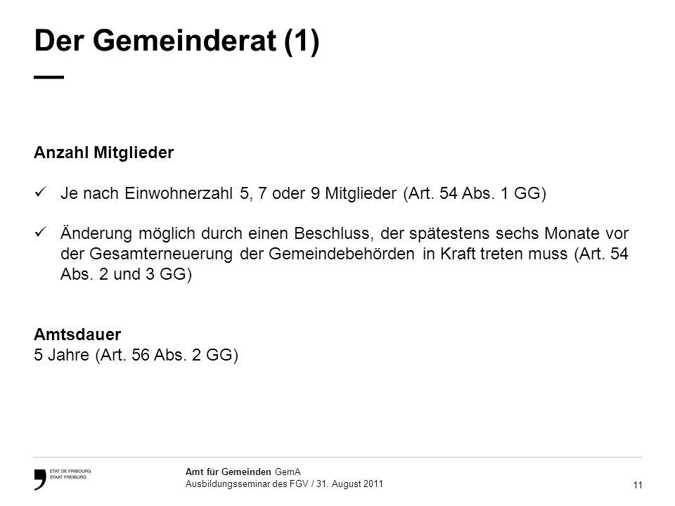 11 Amt für Gemeinden GemA Ausbildungsseminar des FGV / 31. August 2011 Der Gemeinderat (1) Anzahl Mitglieder Je nach Einwohnerzahl 5, 7 oder 9 Mitglie