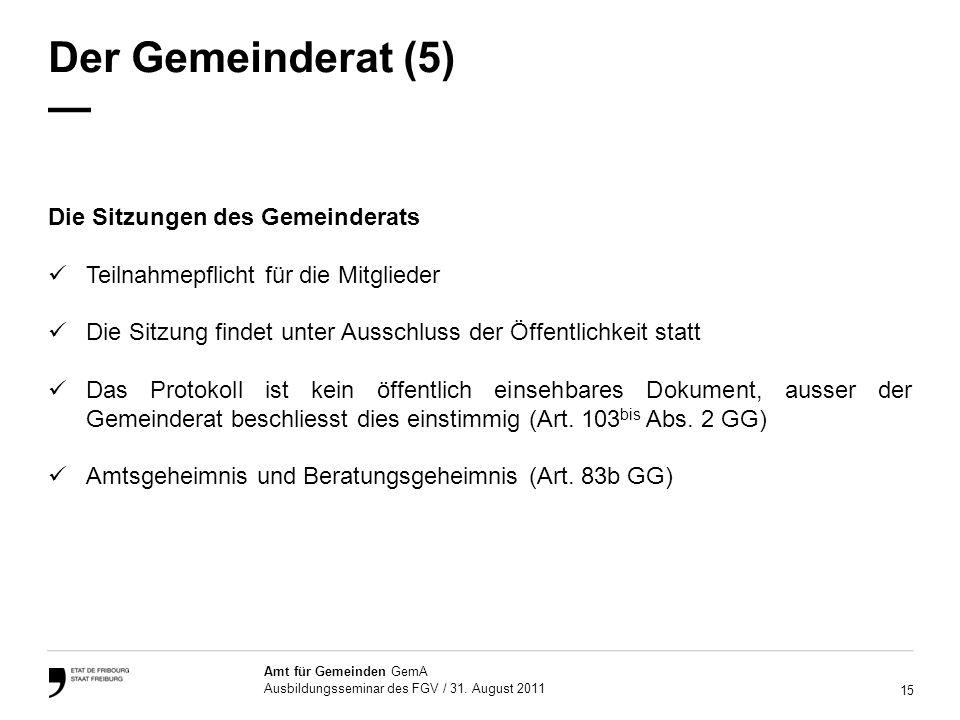 15 Amt für Gemeinden GemA Ausbildungsseminar des FGV / 31. August 2011 Der Gemeinderat (5) Die Sitzungen des Gemeinderats Teilnahmepflicht für die Mit