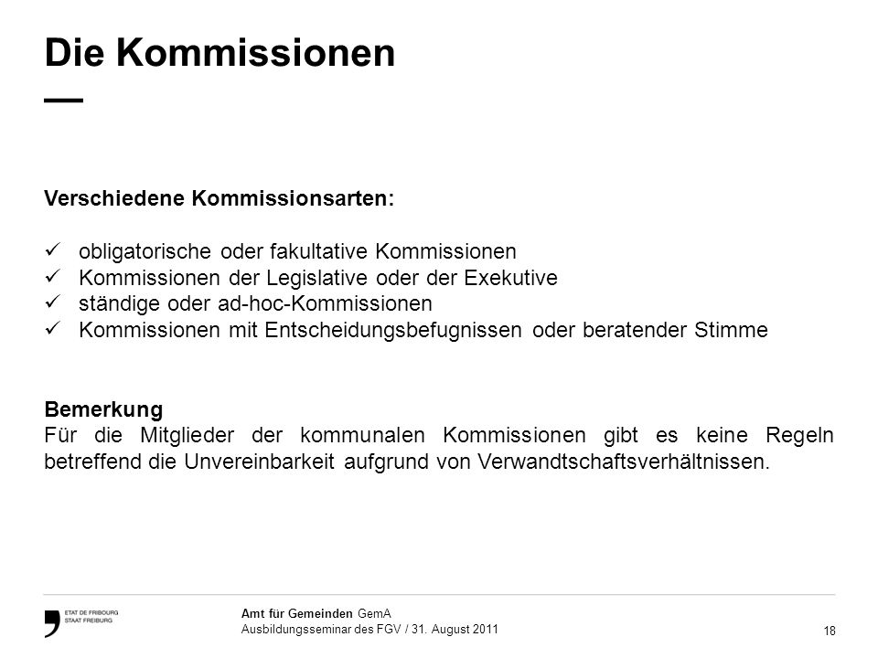 18 Amt für Gemeinden GemA Ausbildungsseminar des FGV / 31. August 2011 Die Kommissionen Verschiedene Kommissionsarten: obligatorische oder fakultative