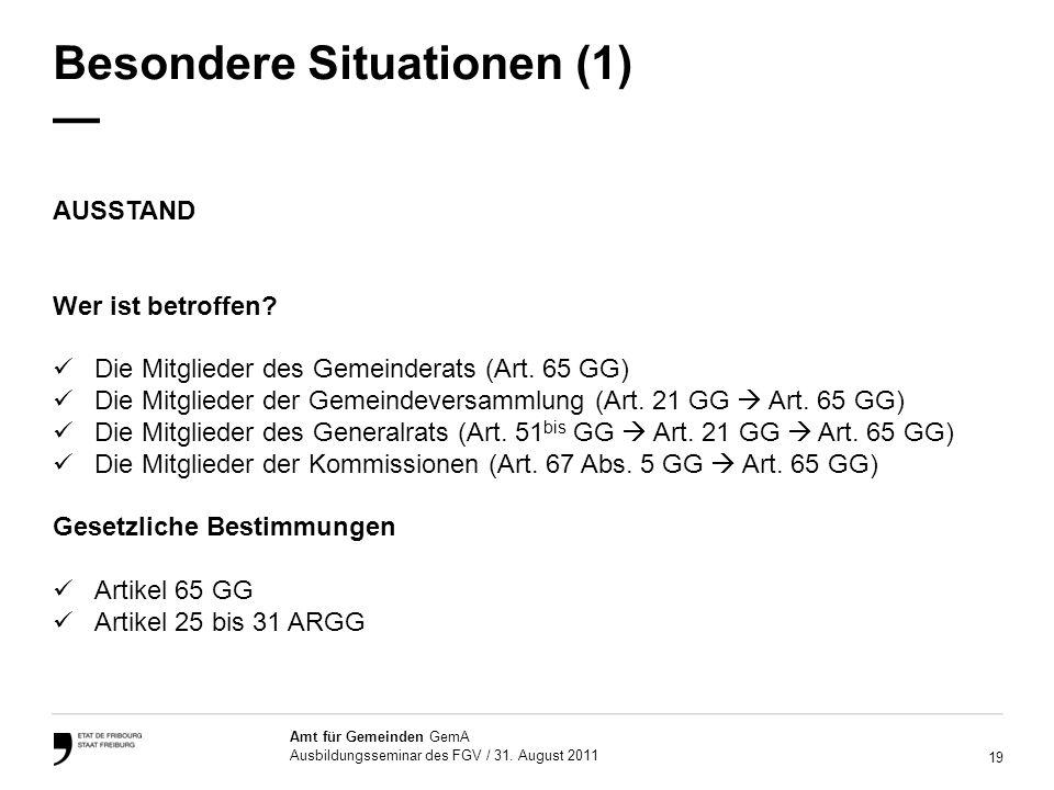 19 Amt für Gemeinden GemA Ausbildungsseminar des FGV / 31. August 2011 Besondere Situationen (1) AUSSTAND Wer ist betroffen? Die Mitglieder des Gemein