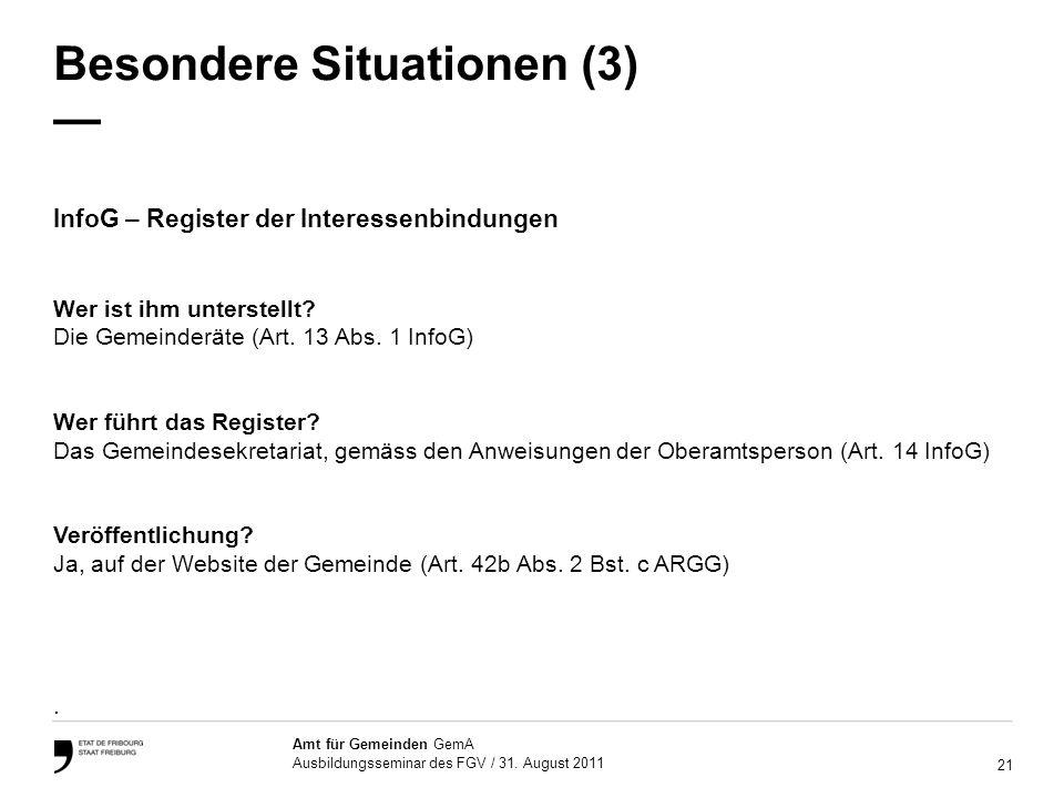 21 Amt für Gemeinden GemA Ausbildungsseminar des FGV / 31. August 2011 Besondere Situationen (3) InfoG – Register der Interessenbindungen Wer ist ihm
