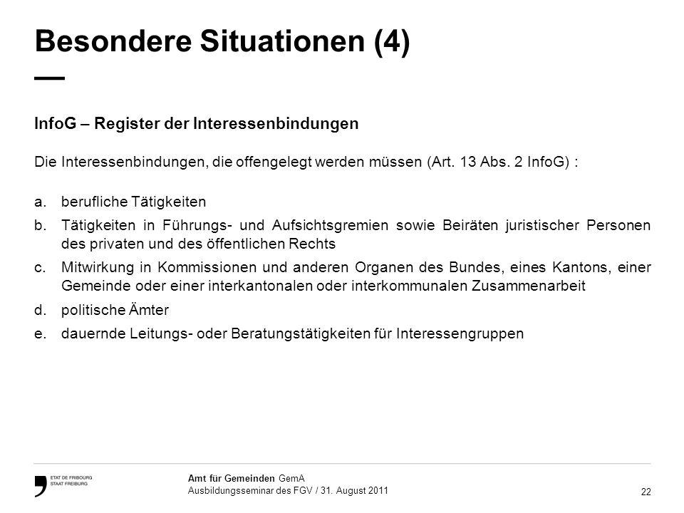22 Amt für Gemeinden GemA Ausbildungsseminar des FGV / 31. August 2011 Besondere Situationen (4) InfoG – Register der Interessenbindungen Die Interess