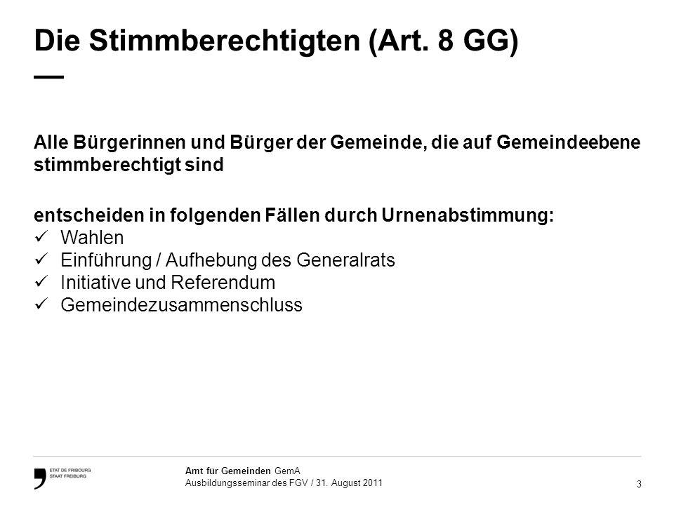 3 Amt für Gemeinden GemA Ausbildungsseminar des FGV / 31. August 2011 Die Stimmberechtigten (Art. 8 GG) Alle Bürgerinnen und Bürger der Gemeinde, die