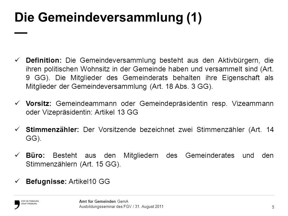 5 Amt für Gemeinden GemA Ausbildungsseminar des FGV / 31. August 2011 Die Gemeindeversammlung (1) Definition: Die Gemeindeversammlung besteht aus den