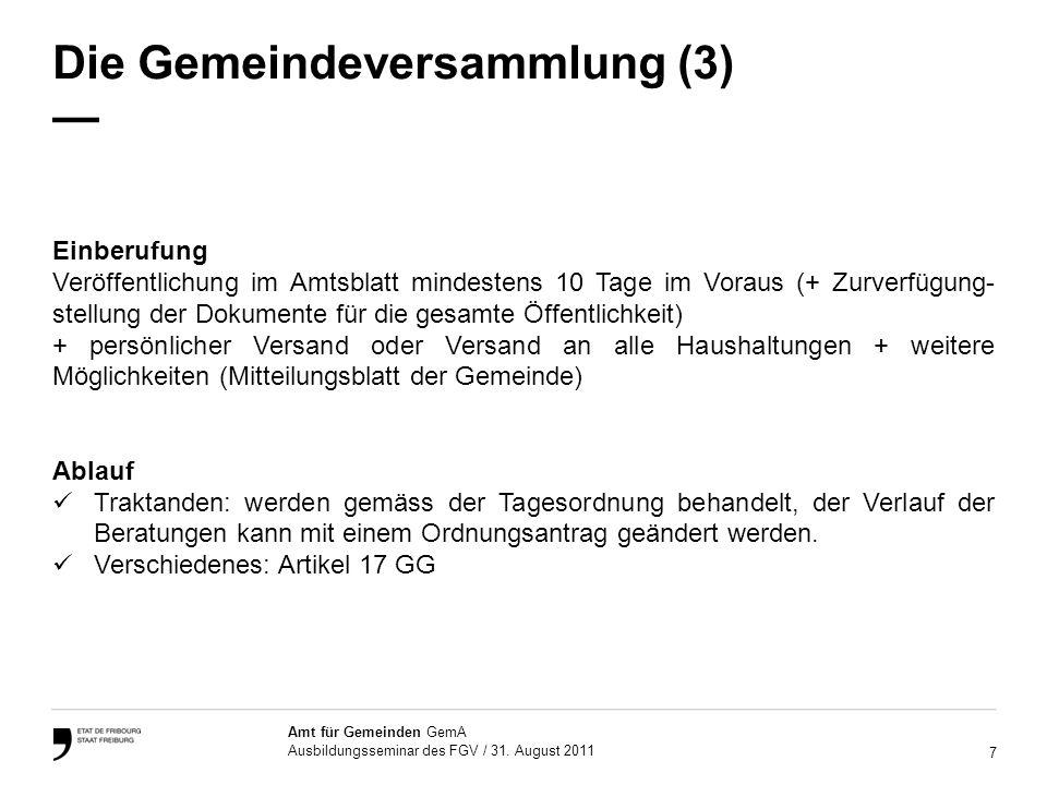 7 Amt für Gemeinden GemA Ausbildungsseminar des FGV / 31. August 2011 Die Gemeindeversammlung (3) Einberufung Veröffentlichung im Amtsblatt mindestens