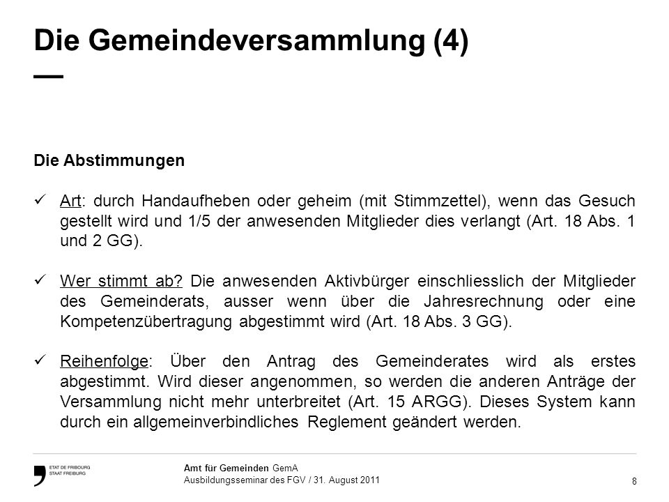 8 Amt für Gemeinden GemA Ausbildungsseminar des FGV / 31. August 2011 Die Gemeindeversammlung (4) Die Abstimmungen Art: durch Handaufheben oder geheim