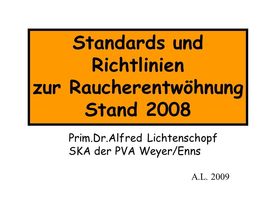 Standards und Richtlinien zur Raucherentwöhnung Stand 2008 Prim.Dr.Alfred Lichtenschopf SKA der PVA Weyer/Enns A.L. 2009