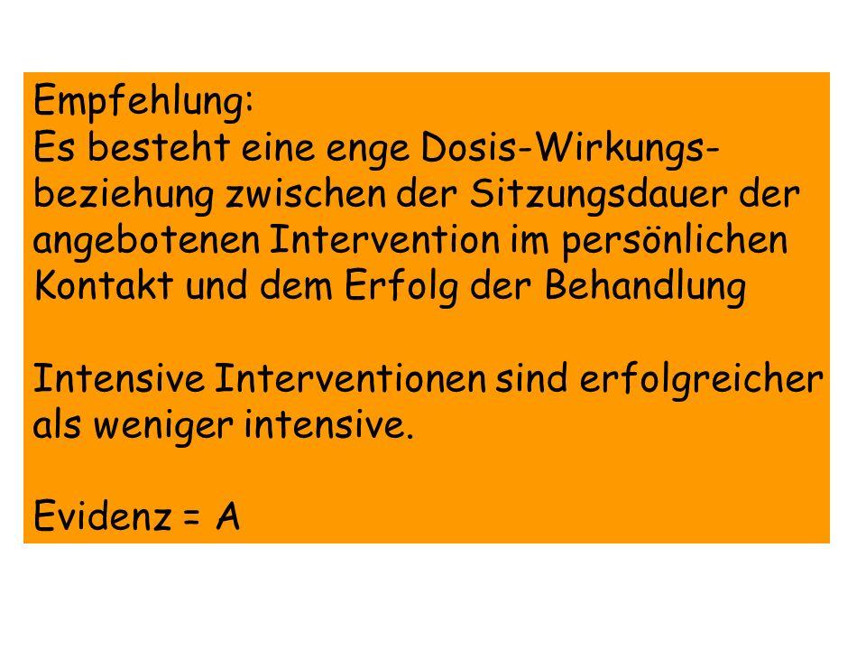 Empfehlung: Es besteht eine enge Dosis-Wirkungs- beziehung zwischen der Sitzungsdauer der angebotenen Intervention im persönlichen Kontakt und dem Erf