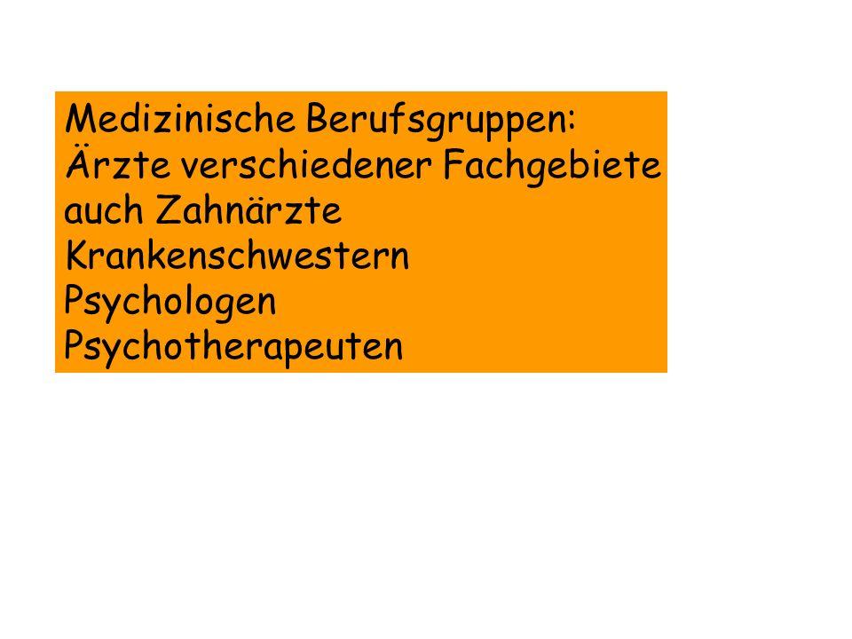 Medizinische Berufsgruppen: Ärzte verschiedener Fachgebiete auch Zahnärzte Krankenschwestern Psychologen Psychotherapeuten