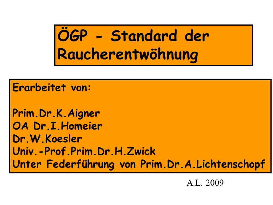 ÖGP - Standard der Raucherentwöhnung Erarbeitet von: Prim.Dr.K.Aigner OA Dr.I.Homeier Dr.W.Koesler Univ.-Prof.Prim.Dr.H.Zwick Unter Federführung von P