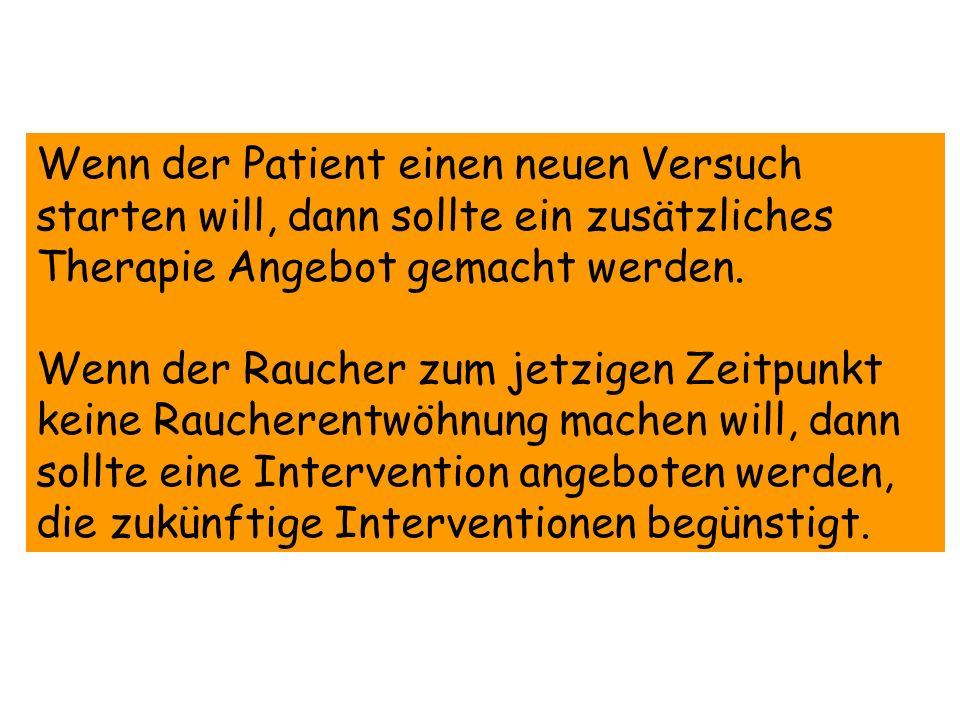 Wenn der Patient einen neuen Versuch starten will, dann sollte ein zusätzliches Therapie Angebot gemacht werden. Wenn der Raucher zum jetzigen Zeitpun