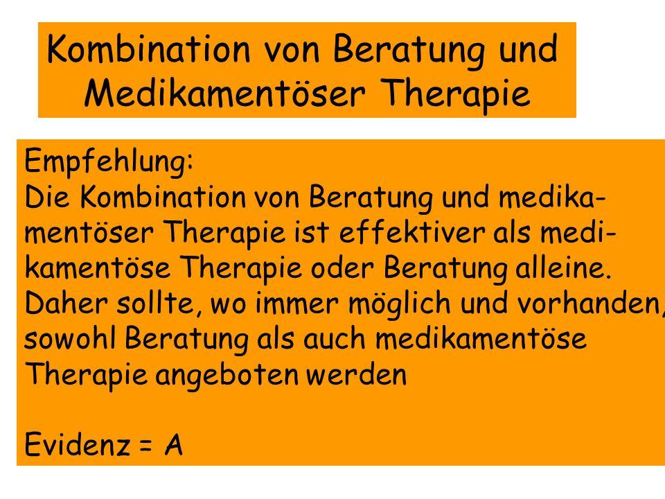 Kombination von Beratung und Medikamentöser Therapie Empfehlung: Die Kombination von Beratung und medika- mentöser Therapie ist effektiver als medi- k